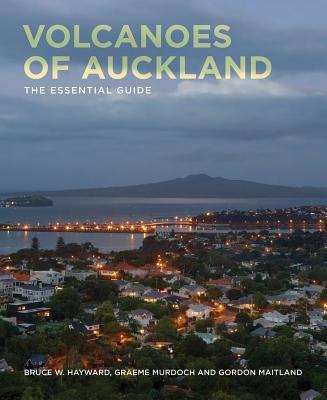 Volcanoes of Auckland: The Essential Guide - Hayward, Bruce W., and Maitland, Gordon, and Murdoch, Graeme