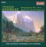 Volkmar Andreae: String Quartets Nos. 1 & 2; Quartet for Flute & String Trio