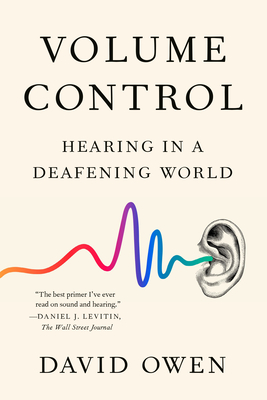 Volume Control: Hearing in a Deafening World - Owen, David