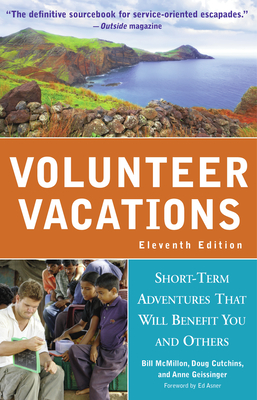 Volunteer Vacations: Short-Term Adventures That Will Benefit You and Others - McMillon, Bill, and Cutchins, Doug, and Geissinger, Anne