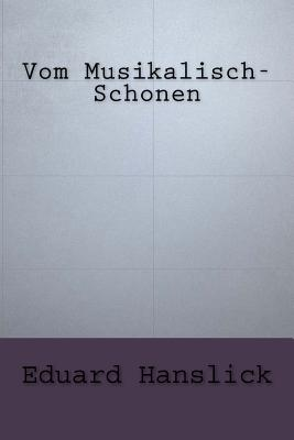 Vom Musikalisch-Schonen - Hanslick, Eduard