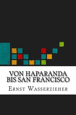 Von Haparanda Bis San Francisco - Wasserzieher, Ernst