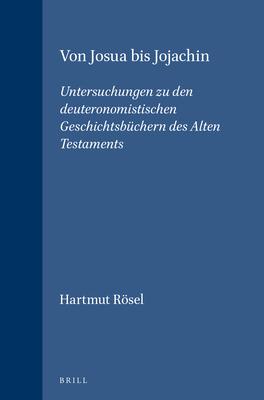 Von Josua Bis Jojachin: Untersuchungen Zu Den Deuteronomistischen Geschichtsbuchern Des Alten Testaments - Rosel, Hartmut