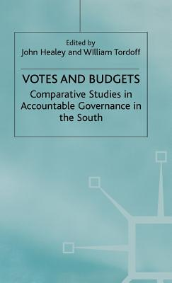 Votes and Budgets: Comparative Studies in Accountable Governance in the South - Healey, John (Editor), and Tordoff, William (Editor)