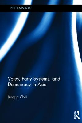 Votes, Party Systems and Democracy in Asia - Choi, Jungug