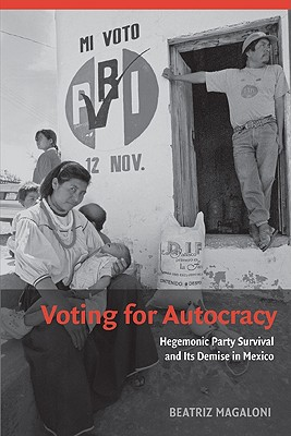 Voting for Autocracy: Hegemonic Party Survival and Its Demise in Mexico - Magaloni, Beatriz