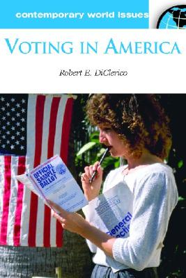 Voting in America: A Reference Handbook - DiClerico, Robert E