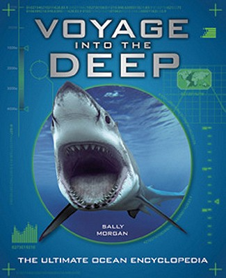 Voyage Into the Deep: The Ultimate Ocean Encyclopedia - Morgan, Sally