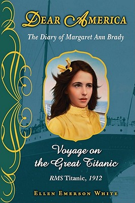 Voyage on the Great Titanic: The Diary of Margaret Ann Brady - White, Ellen Emerson