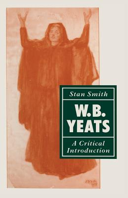 W. B. Yeats: A Critical Introduction - Smith, Stan