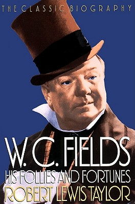 W. C. Fields: His Follies and Fortunes - Taylor, Robert Lewis, and Parker, Tom (Read by)