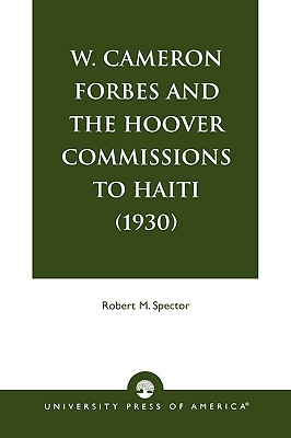 W. Cameron Forbes and the Hoover Commissions to Haiti (1930) - Spector, Robert M