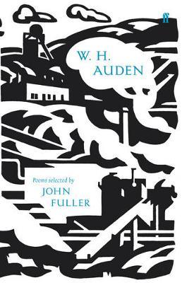 W. H. Auden: Poems Selected by John Fuller - Auden, W. H., and Fuller, John (Editor), and Fenton, James (Editor)