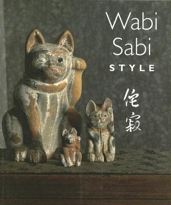 Wabi Sabi Style - Crowley, James, and Crowley, Sandra, and Putnam, Joseph, M.D. (Photographer)