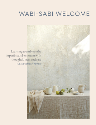 Wabi-Sabi Welcome: Learning to Embrace the Imperfect and Entertain with Thoughtfulness and Ease - Pointer Adams, Julie