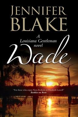 Wade: a Louisiana Gentlemen Novel - Blake, Jennifer