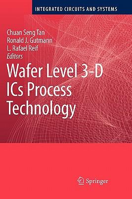 Wafer Level 3-D ICs Process Technology - Tan, Chuan Seng (Editor), and Gutmann, Ronald J. (Editor), and Reif, L. Rafael (Editor)