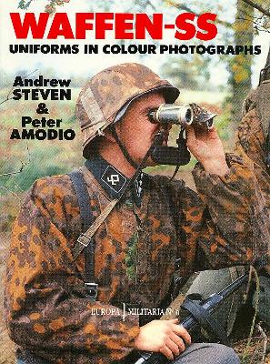 Waffen-SS Uniforms in Color Photographs: Europa Militaria Series #6 - Amodio, Steven