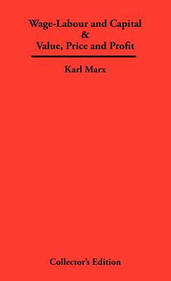 Wage-Labour and Capital & Value, Price and Profit - Marx, Karl