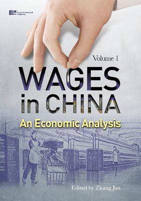 Wages in China: An Economic Analysis - Zhang, Jun, and Enrich Professional Publishing (Editor), and Hau, Wing (Translated by)