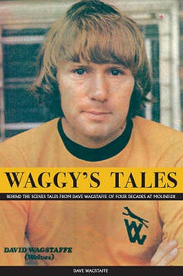 Waggy's Tales: An Autobiography of Dave Wagstaffe - Wagstaffe, Dave