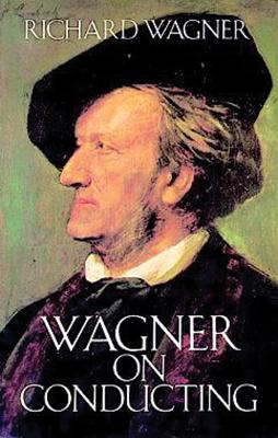 Wagner on Conducting - Wagner, Richard