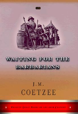 Waiting for the Barbarians: A Novel (Penguin Great Books of the 20th Century) - Coetzee, J M