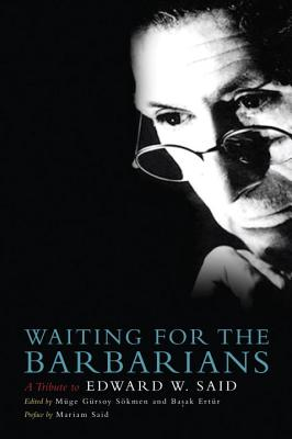 Waiting for the Barbarians: A Tribute to Edward W. Said - Sokmen, Muge Gursoy (Editor), and Ertur, Basak (Editor)