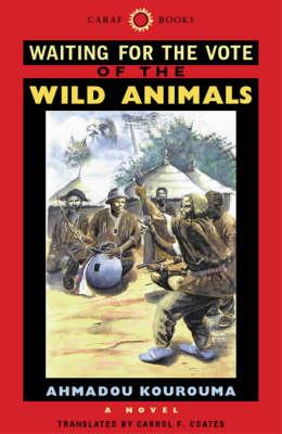 Waiting for the Vote of the Wild Animals - Kourouma, Ahmadou, and Coates, Carrol F, Professor (Translated by), and Coates, Carrol F (Afterword by)