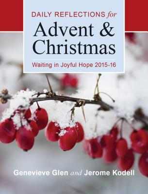 Waiting in Joyful Hope 2015-16 Large Print Edition: Daily Reflections for Advent and Christmas - Glen, Genevieve, OSB, and Kodell, Jerome, OSB