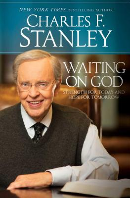 Waiting on God: Strength for Today and Hope for Tomorrow - Stanley, Charles F, Dr.