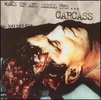 Wake Up and Smell the... Carcass - Carcass
