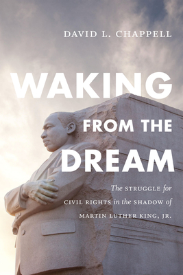 Waking from the Dream: The Struggle for Civil Rights in the Shadow of Martin Luther King, Jr. - Chappell, David L, Professor