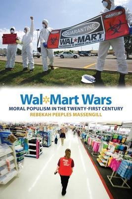 Wal-Mart Wars: Moral Populism in the Twenty-First Century - Massengill, Rebekah Peeples