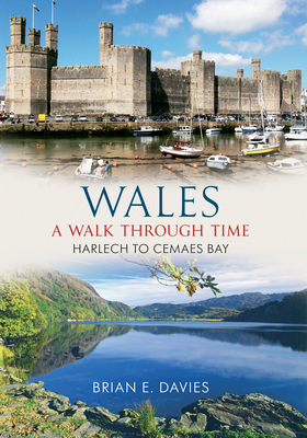 Wales A Walk Through Time - Harlech to Cemaes Bay - Davies, Brian E.