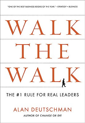 Walk the Walk: The #1 Rule for Real Leaders - Deutschman, Alan