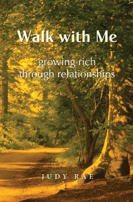 Walk with Me: Growing Rich Through Relationships - Rae, Judy