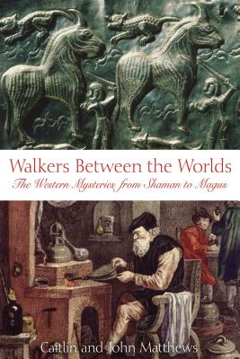 Walkers Between the Worlds: Journey to the Roots of an Ancient Partnership - Matthews, Caitlin, and Matthews, John