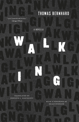 Walking: A Novella - Bernhard, Thomas, Professor, and Northcott, Kenneth J (Translated by), and Evenson, Brian (Foreword by)