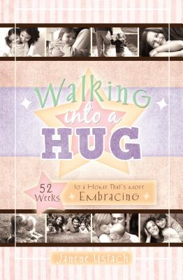 Walking Into a Hug: 52 Weeks to a Home That's More Embracing - Ustach, Janene E