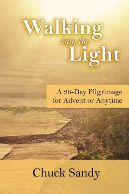 Walking Into the Light: A 28-Day Pilgrimage for Advent or Anytime (Color Edition) - Sandy, Chuck