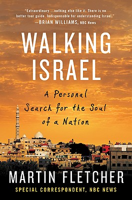 Walking Israel: A Personal Search for the Soul of a Nation - Fletcher, Martin