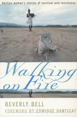 Walking on Fire: Haitian Women's Stories of Survival and Resistance - Bell, Beverly, and Danticat, Edwidge (Foreword by)