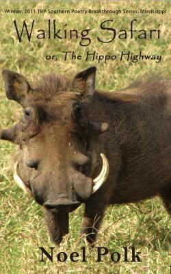 Walking Safari: Or, the Hippo Highway and Other Poems - Polk, Noel, Ph.D.