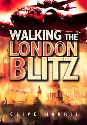 Walking the London Blitz - Harris, Clive