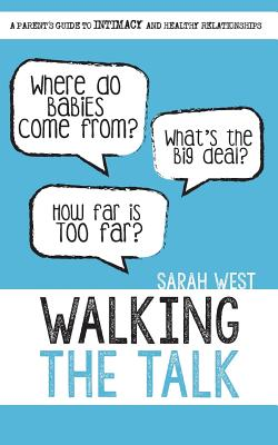 Walking the Talk: A Parent's Guide to Intimacy and Healthy Relationships - Matthews, Nicola C (Contributions by), and West, Sarah A