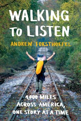 Walking to Listen: 4,000 Miles Across America, One Story at a Time - Forsthoefel, Andrew
