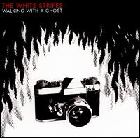 Walking with a Ghost - The White Stripes