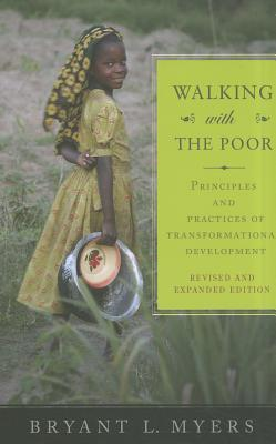 Walking with the Poor: Principles and Practices of Transformational Development - Myers, Bryant L