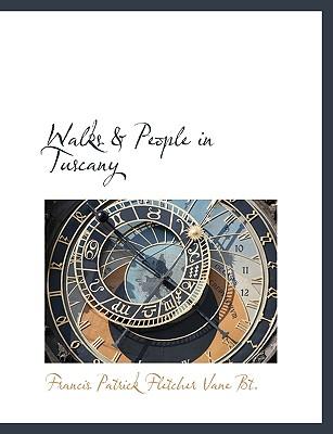 Walks & People in Tuscany - Vane, Francis Patrick Fletcher